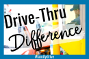 The Drive Thru Difference